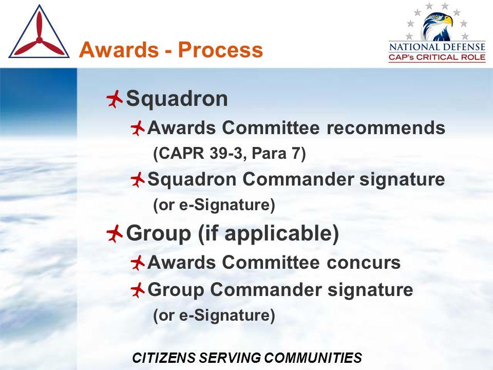CITIZENS SERVING COMMUNITIES Awards - Process Squadron Awards Committee recommends (CAPR 39-3, Para 7) Squadron Commander signature (or e-Signature) G