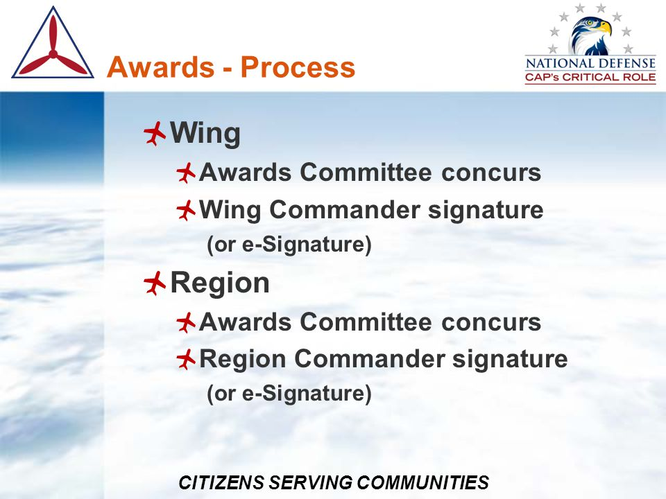 CITIZENS SERVING COMMUNITIES Awards - Process Wing Awards Committee concurs Wing Commander signature (or e-Signature) Region Awards Committee concurs