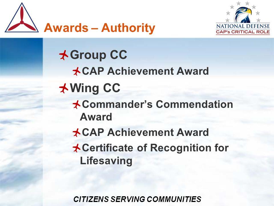 CITIZENS SERVING COMMUNITIES Awards – Authority Group CC CAP Achievement Award Wing CC Commanders Commendation Award CAP Achievement Award Certificate