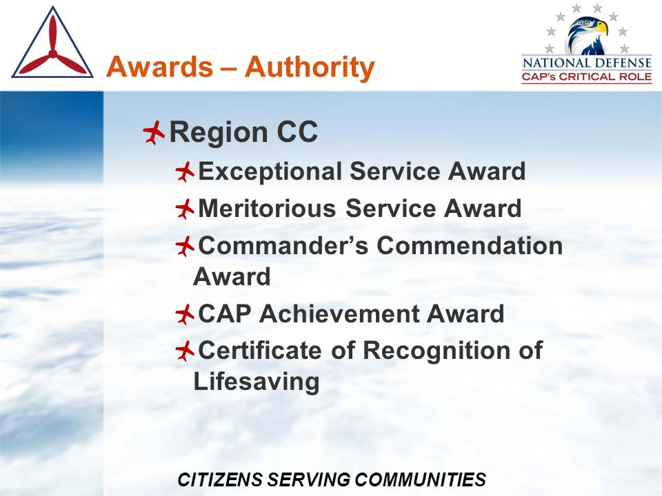 CITIZENS SERVING COMMUNITIES Awards – Authority Region CC Exceptional Service Award Meritorious Service Award Commanders Commendation Award CAP Achiev