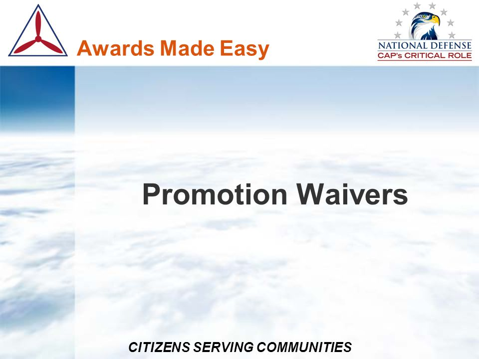 CITIZENS SERVING COMMUNITIES Promotion Waivers - Process Region Commander is promoting authority for all waivers below Major Requests for waivers to Major or Lieutenant Colonel come to NPAT All requests for waivers must be justified