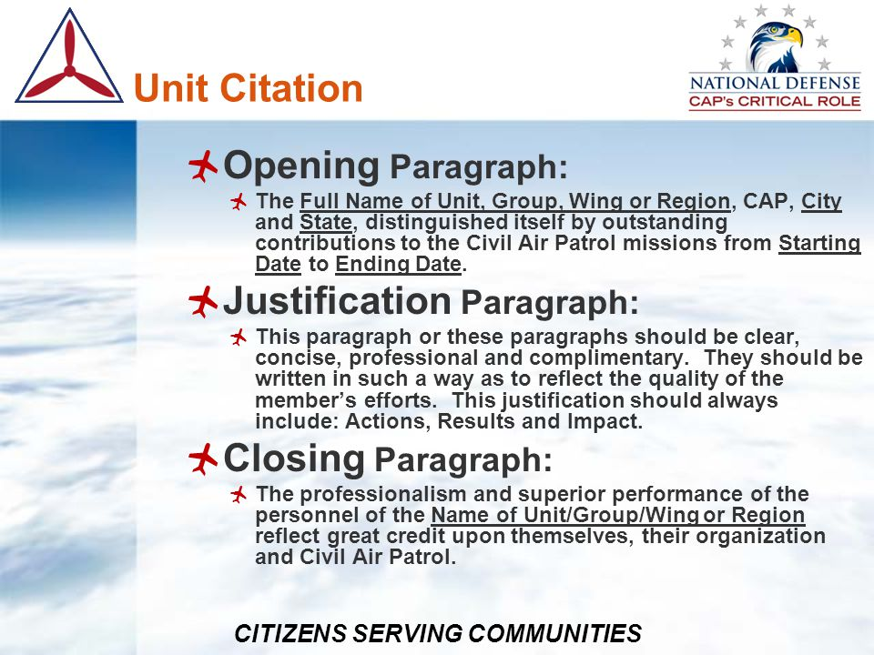 CITIZENS SERVING COMMUNITIES Unit Citation Opening Paragraph: The Full Name of Unit, Group, Wing or Region, CAP, City and State, distinguished itself