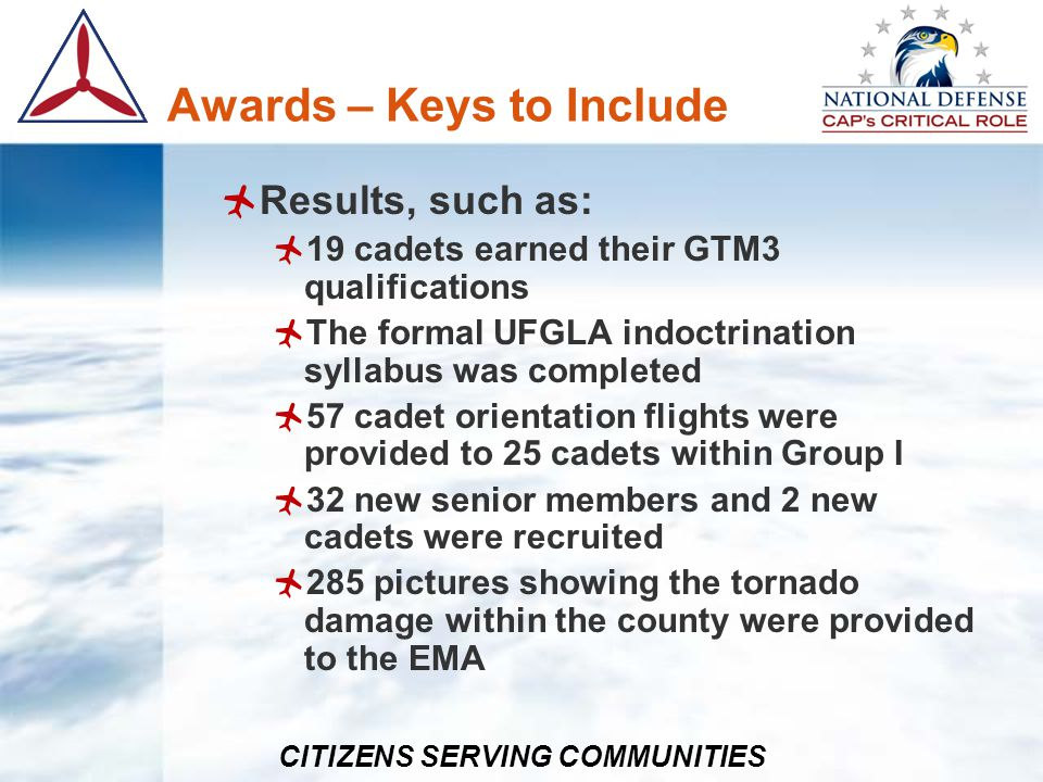 CITIZENS SERVING COMMUNITIES Awards – Keys to Include Results, such as: 19 cadets earned their GTM3 qualifications The formal UFGLA indoctrination syl