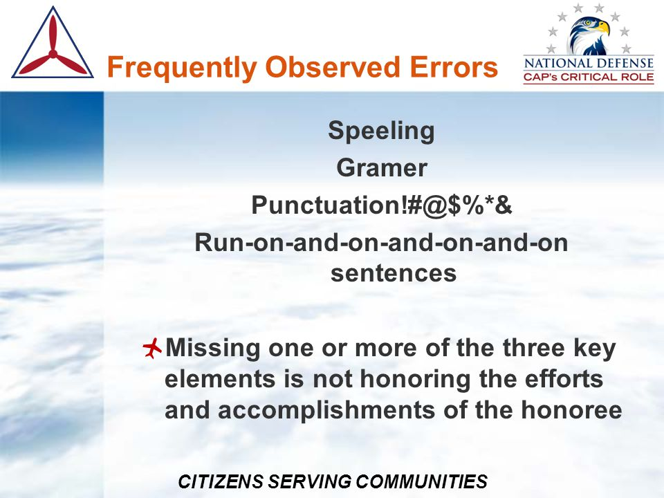 CITIZENS SERVING COMMUNITIES Frequently Observed Errors Speeling Gramer Punctuation!#@$%*& Run-on-and-on-and-on-and-on sentences Missing one or more o