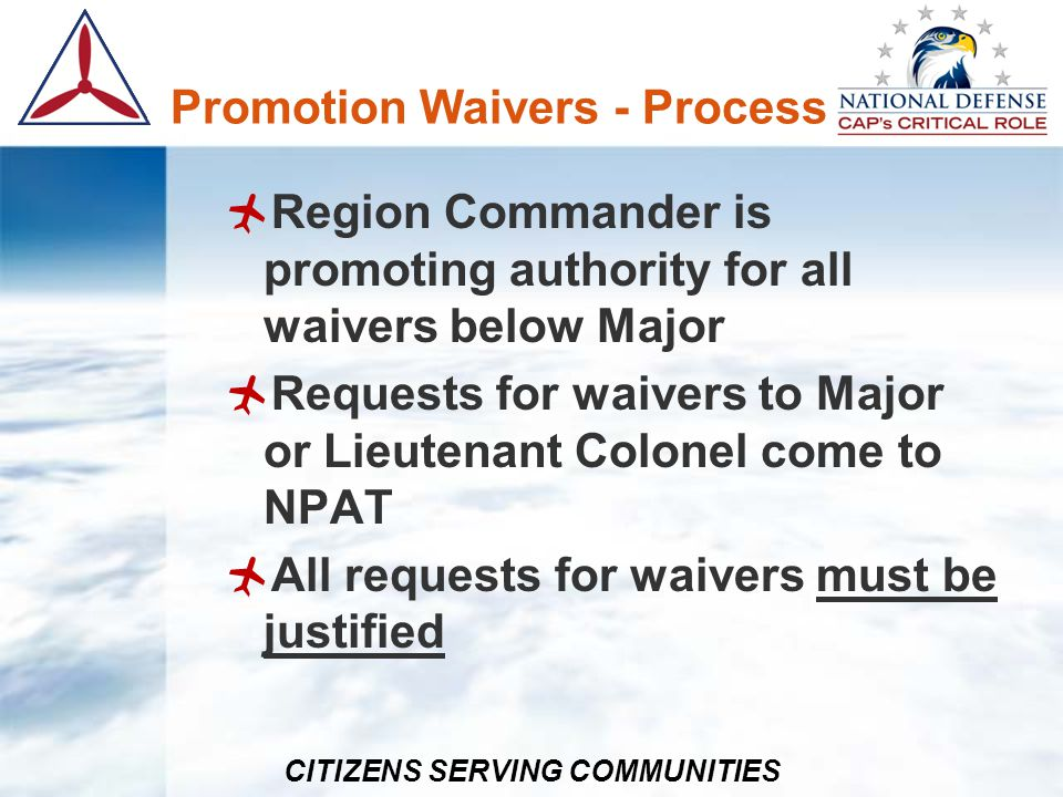 CITIZENS SERVING COMMUNITIES Promotion Waivers - Process Region Commander is promoting authority for all waivers below Major Requests for waivers to M