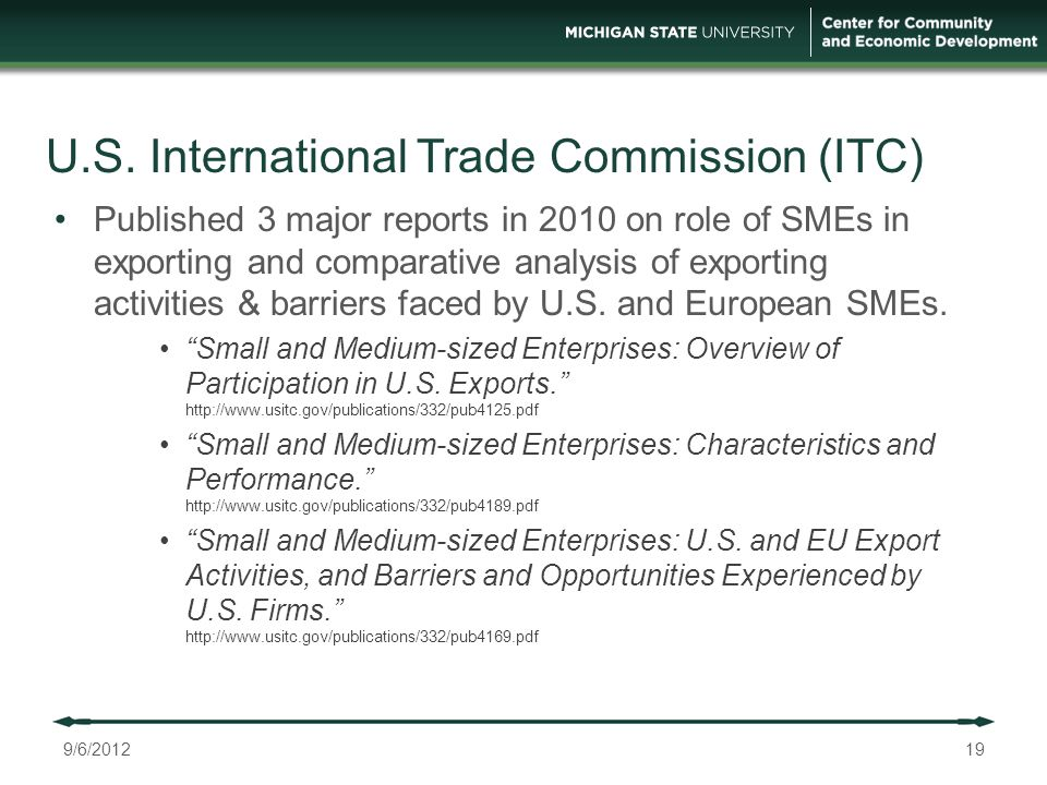 U.S. International Trade Commission (ITC) Published 3 major reports in 2010 on role of SMEs in exporting and comparative analysis of exporting activit