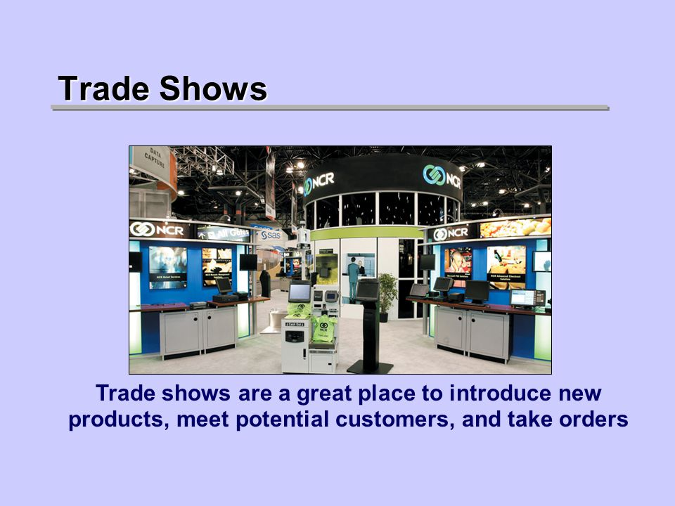Trade Shows Trade shows are a great place to introduce new products, meet potential customers, and take orders