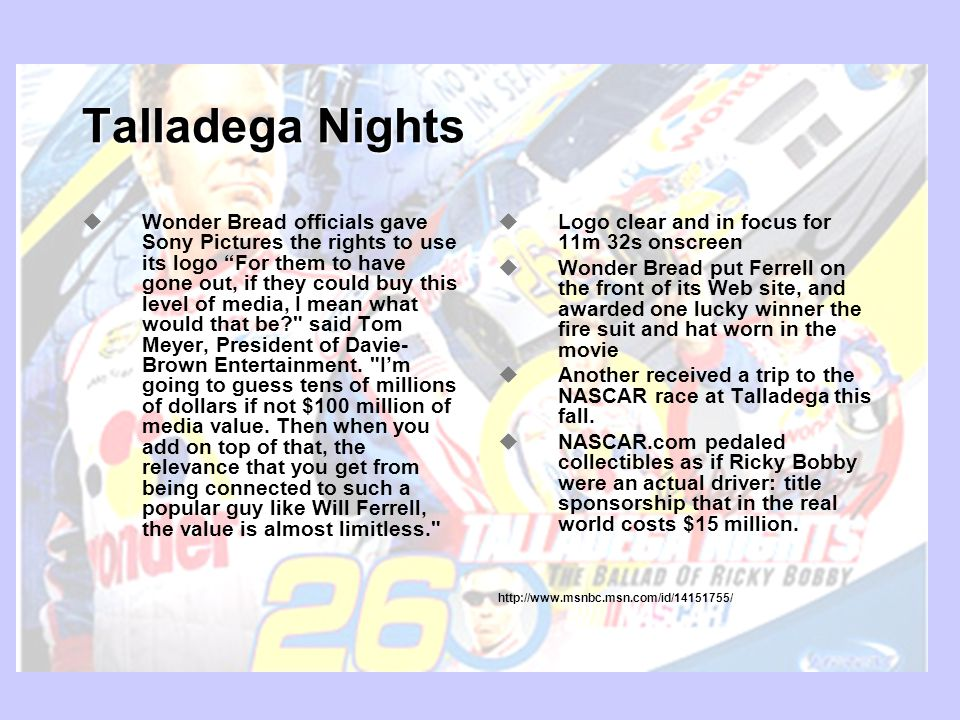Talladega Nights Wonder Bread officials gave Sony Pictures the rights to use its logo For them to have gone out, if they could buy this level of media, I mean what would that be said Tom Meyer, President of Davie- Brown Entertainment.