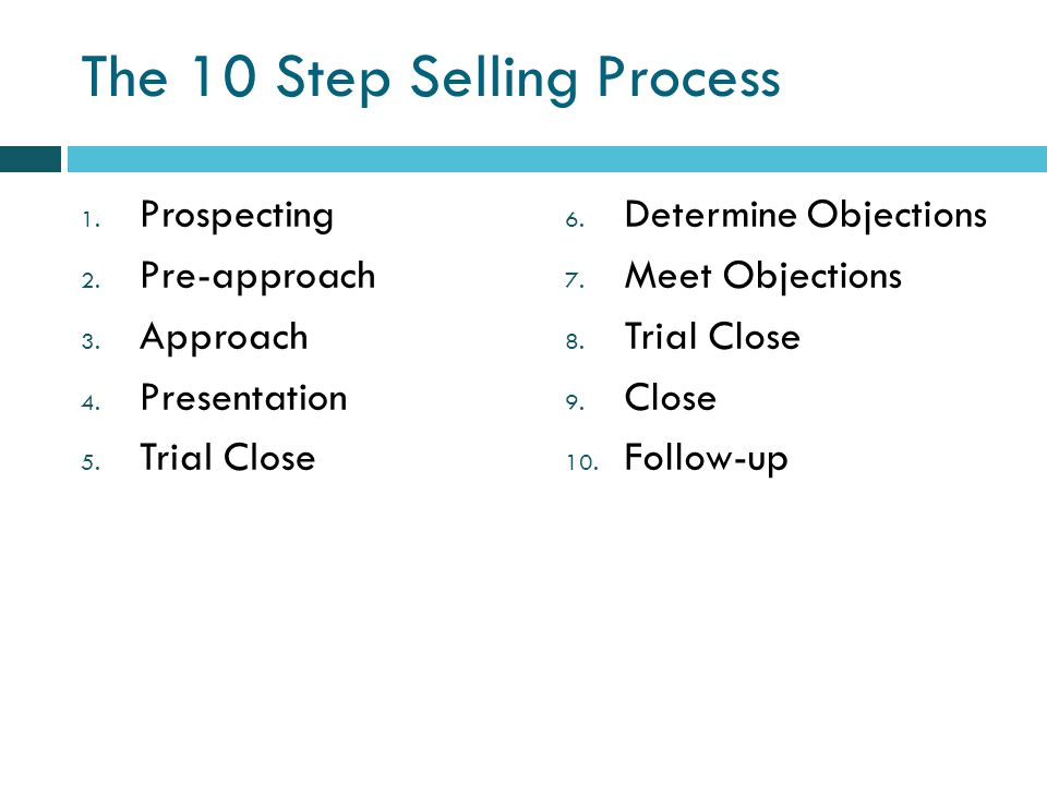 The 10 Step Selling Process 1. Prospecting 2. Pre-approach 3.