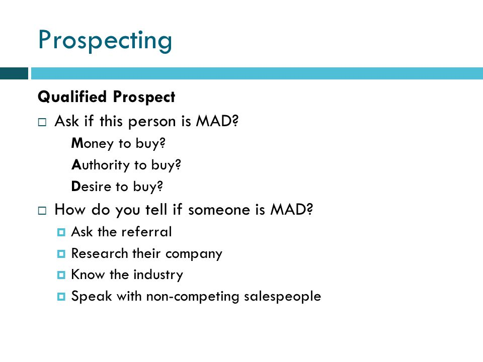 Prospecting Qualified Prospect Ask if this person is MAD.