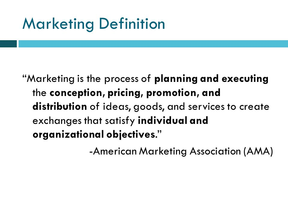 Marketing Definition Marketing is the process of planning and executing the conception, pricing, promotion, and distribution of ideas, goods, and services to create exchanges that satisfy individual and organizational objectives.