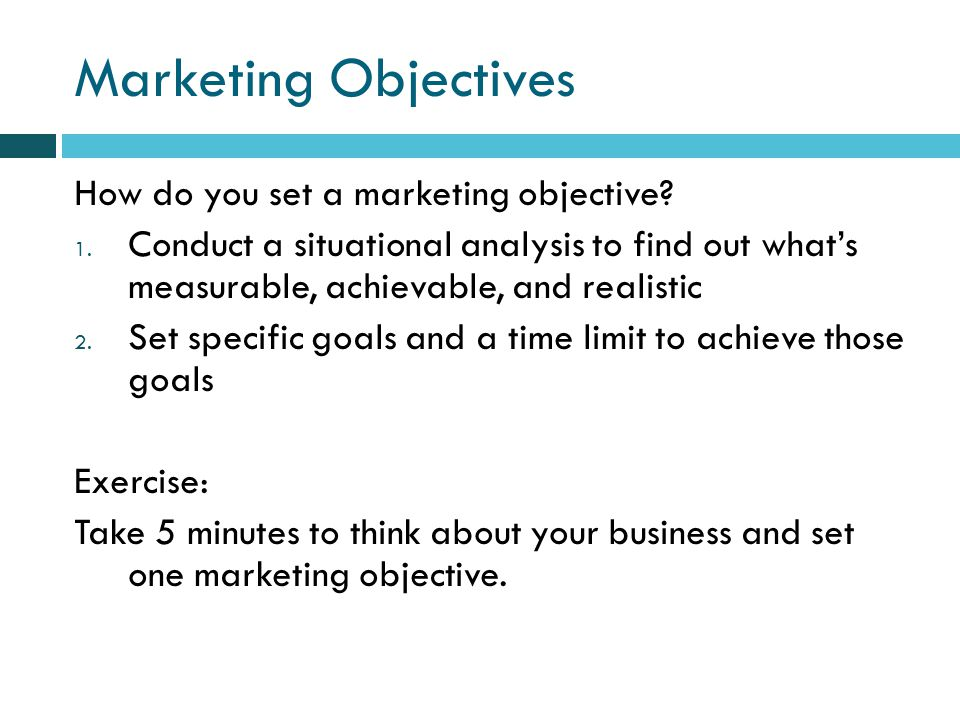 Marketing Objectives How do you set a marketing objective.