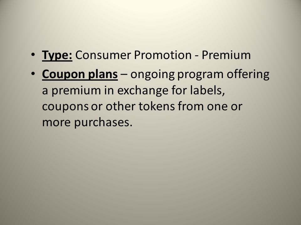 Type: Consumer Promotion - Premium Coupon plans – ongoing program offering a premium in exchange for labels, coupons or other tokens from one or more