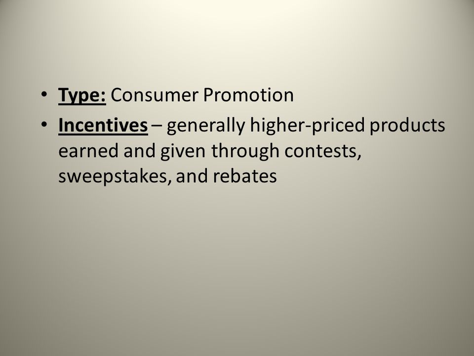 Type: Consumer Promotion Incentives – generally higher-priced products earned and given through contests, sweepstakes, and rebates