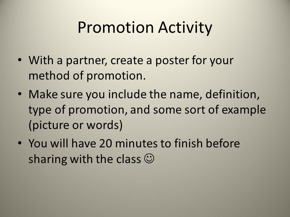 Promotion Activity With a partner, create a poster for your method of promotion. Make sure you include the name, definition, type of promotion, and so