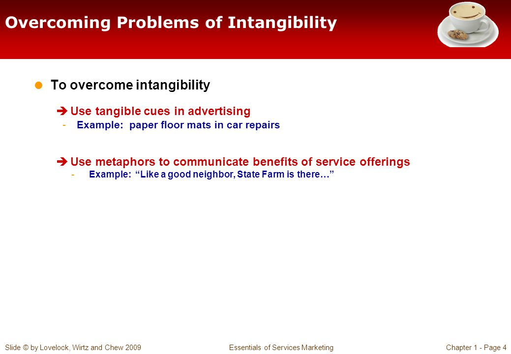 Slide © by Lovelock, Wirtz and Chew 2009 Essentials of Services MarketingChapter 1 - Page 4 Overcoming Problems of Intangibility To overcome intangibi