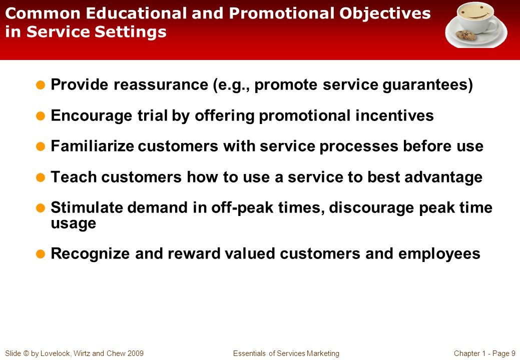 Slide © by Lovelock, Wirtz and Chew 2009 Essentials of Services MarketingChapter 1 - Page 9 Common Educational and Promotional Objectives in Service S