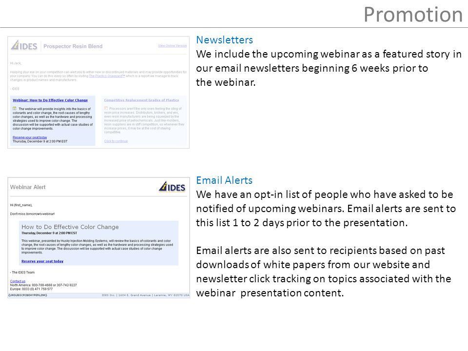 Promotion Newsletters We include the upcoming webinar as a featured story in our email newsletters beginning 6 weeks prior to the webinar.