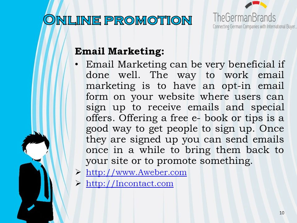 Email Marketing: Email Marketing can be very beneficial if done well.