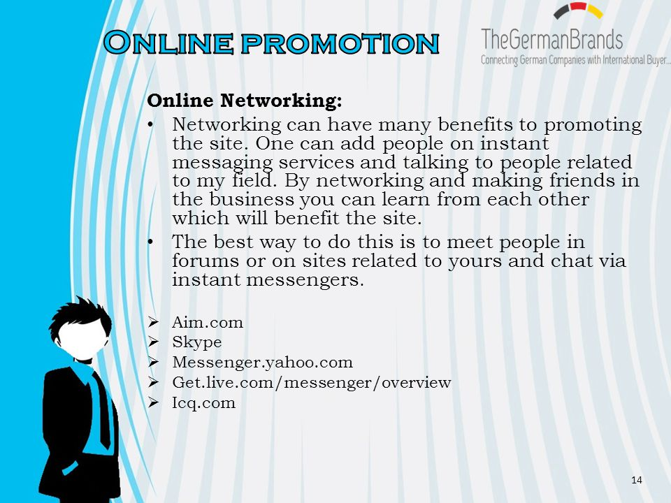 Online Networking: Networking can have many benefits to promoting the site.