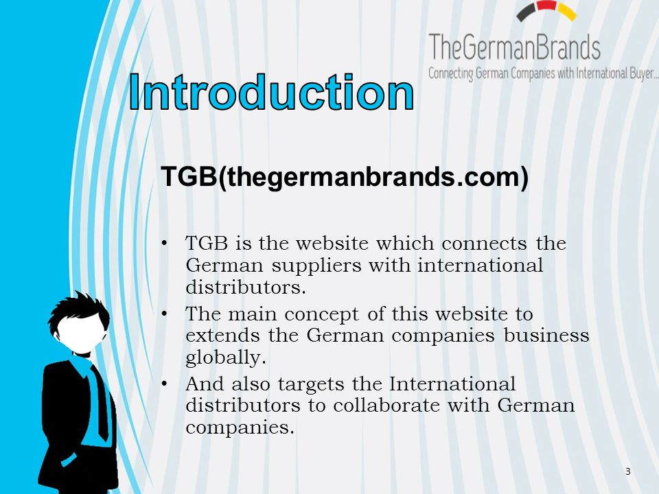 TGB(thegermanbrands.com) TGB is the website which connects the German suppliers with international distributors.
