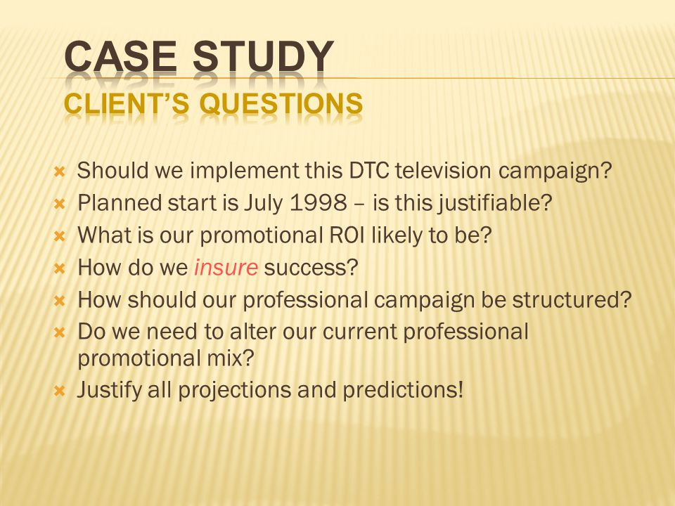 Should we implement this DTC television campaign? Planned start is July 1998 – is this justifiable? What is our promotional ROI likely to be? How do w