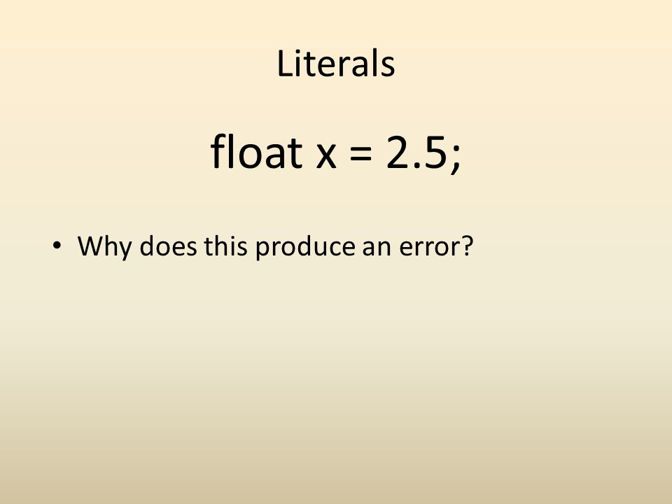 Literals Why does this produce an error? float x = 2.5;