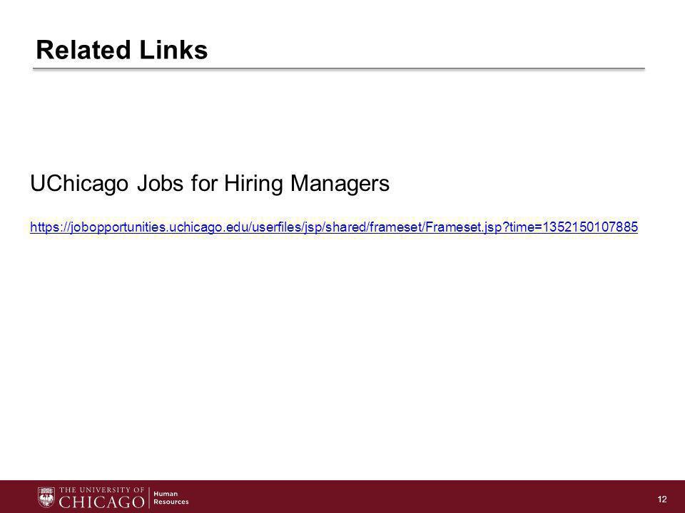 12 Related Links UChicago Jobs for Hiring Managers https://jobopportunities.uchicago.edu/userfiles/jsp/shared/frameset/Frameset.jsp?time=1352150107885