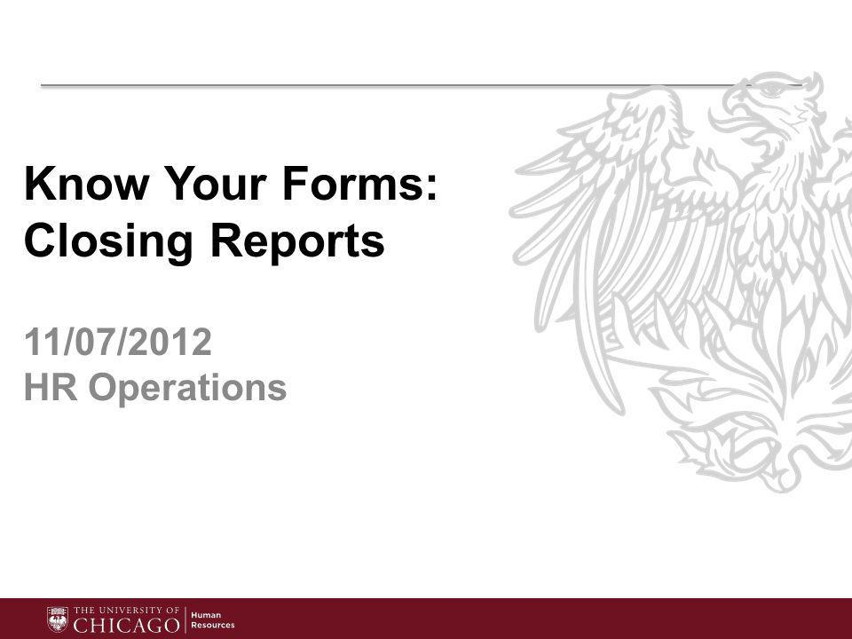 Know Your Forms: Closing Reports 11/07/2012 HR Operations