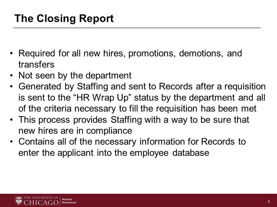 3 The Closing Report Required for all new hires, promotions, demotions, and transfers Not seen by the department Generated by Staffing and sent to Rec