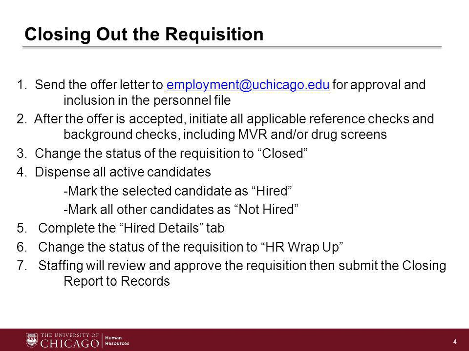 4 Closing Out the Requisition 1. Send the offer letter to employment@uchicago.edu for approval and inclusion in the personnel fileemployment@uchicago.