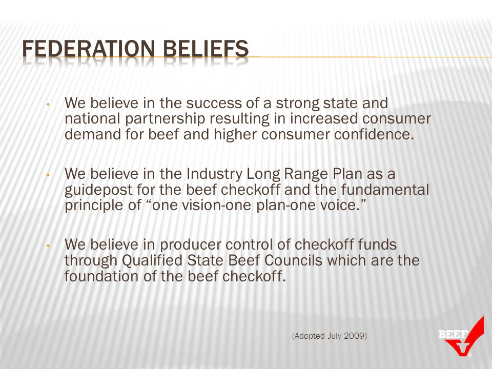We believe in the success of a strong state and national partnership resulting in increased consumer demand for beef and higher consumer confidence.