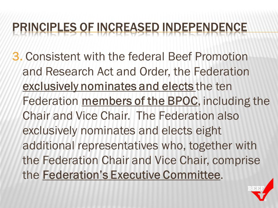 3. Consistent with the federal Beef Promotion and Research Act and Order, the Federation exclusively nominates and elects the ten Federation members o