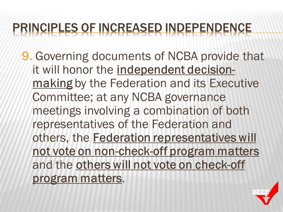 9. Governing documents of NCBA provide that it will honor the independent decision- making by the Federation and its Executive Committee; at any NCBA
