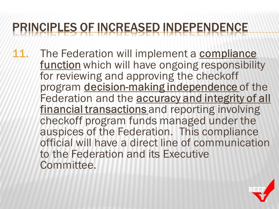 11. The Federation will implement a compliance function which will have ongoing responsibility for reviewing and approving the checkoff program decisi