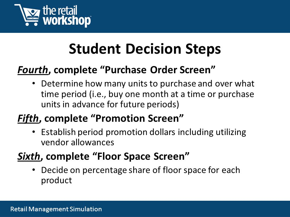 Retail Management Simulation Student Decision Steps Fourth, complete Purchase Order Screen Determine how many units to purchase and over what time per