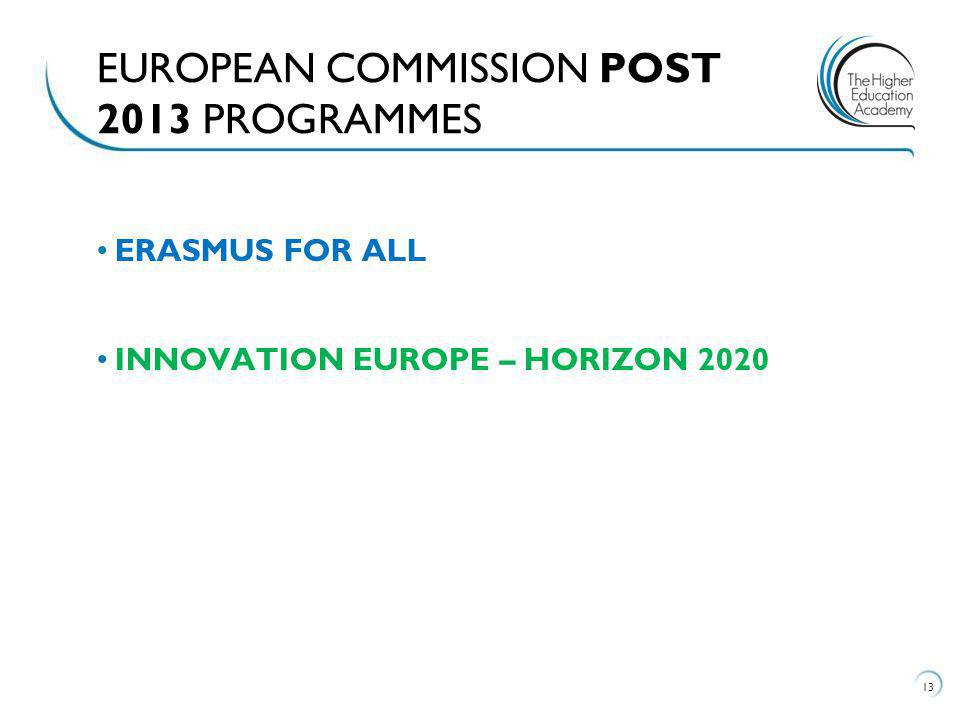 ERASMUS FOR ALL INNOVATION EUROPE – HORIZON 2020 13 EUROPEAN COMMISSION POST 2013 PROGRAMMES