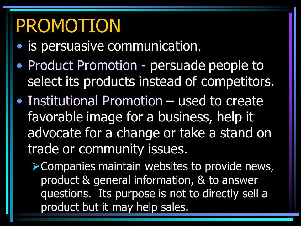 PROMOTION is persuasive communication.