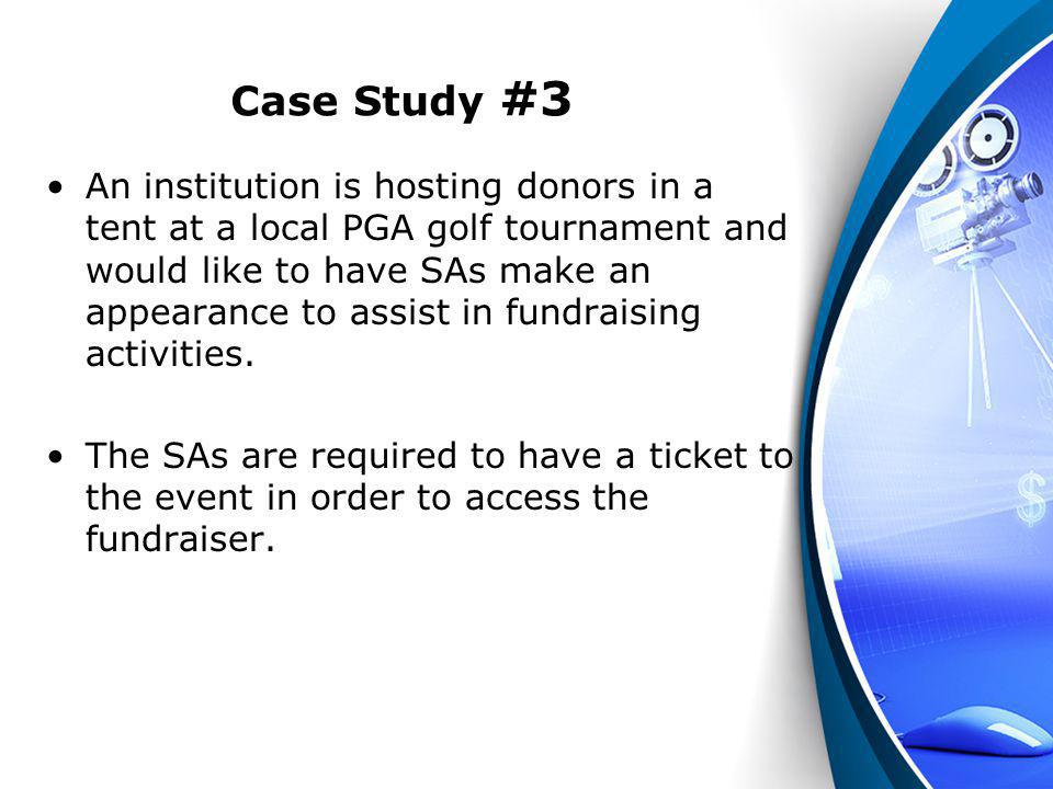 Case Study #3 An institution is hosting donors in a tent at a local PGA golf tournament and would like to have SAs make an appearance to assist in fun
