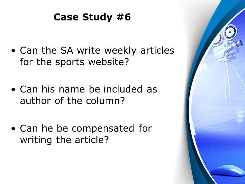 Case Study #6 Can the SA write weekly articles for the sports website? Can his name be included as author of the column? Can he be compensated for wri