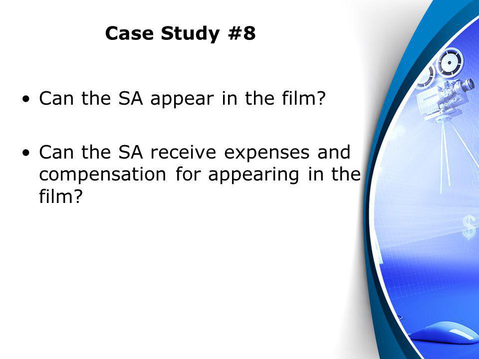 Case Study #8 Can the SA appear in the film? Can the SA receive expenses and compensation for appearing in the film?