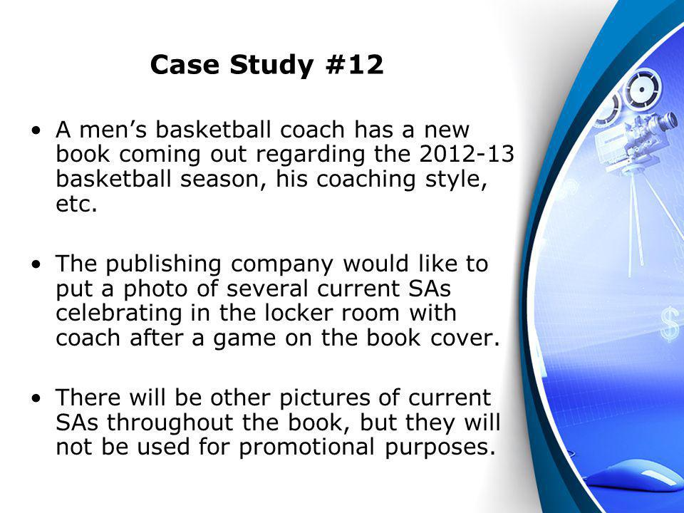 Case Study #12 A mens basketball coach has a new book coming out regarding the 2012-13 basketball season, his coaching style, etc. The publishing comp