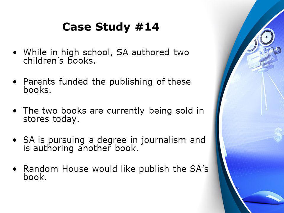Case Study #14 While in high school, SA authored two childrens books. Parents funded the publishing of these books. The two books are currently being