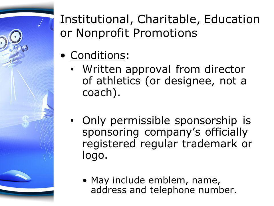 Institutional, Charitable, Education or Nonprofit Promotions Conditions: No reproduction of product if commercial entitys trademark or logo appears in promotion.
