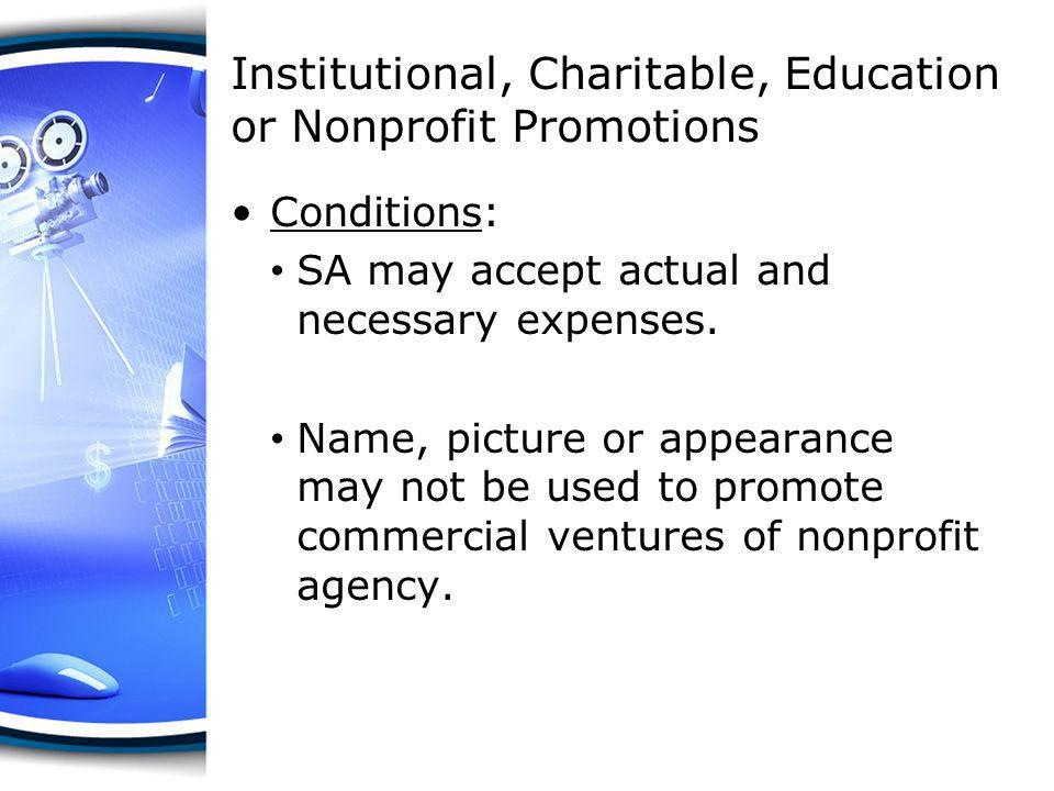 Institutional, Charitable, Education or Nonprofit Promotions Conditions: SA may accept actual and necessary expenses. Name, picture or appearance may