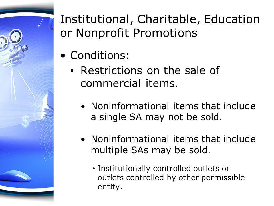 Institutional, Charitable, Education or Nonprofit Promotions Conditions: SA and authorized representative of permissible entity must sign statement ensuring proper use of likeness or appearance.