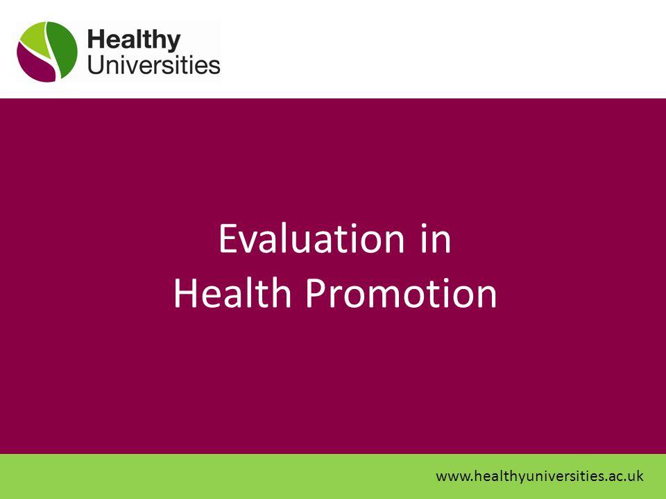 Evaluation in Health Promotion www.healthyuniversities.ac.uk