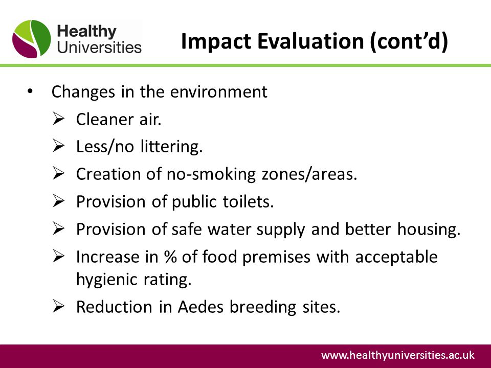 Impact Evaluation (contd) www.healthyuniversities.ac.uk Changes in the environment Cleaner air.