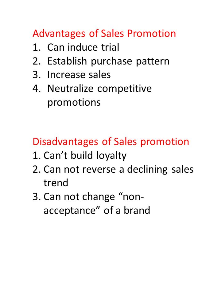 Advantages of Sales Promotion 1.Can induce trial 2.Establish purchase pattern 3.Increase sales 4.Neutralize competitive promotions Disadvantages of Sa