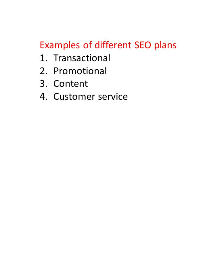Examples of different SEO plans 1.Transactional 2.Promotional 3.Content 4.Customer service